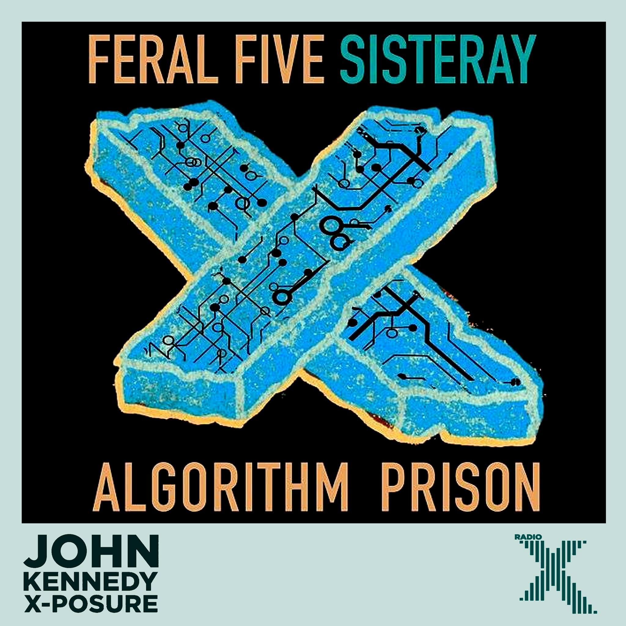 Feral Five, Sisteray, Algorithm Prison Reconstructed, X-Posure, John Kennedy, Radio X, single, electronica, electropunk, electro, punk, London, synth, remix